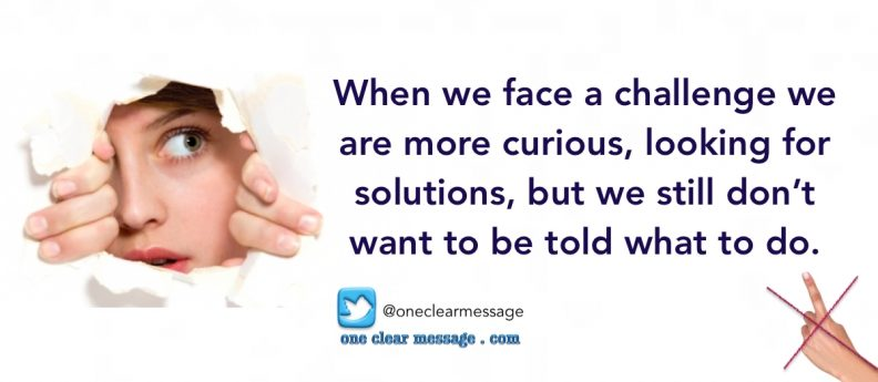 When we face a challenge we are more curious, looking for solutions