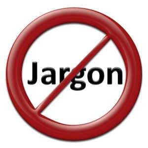 no jargon A plain English communication strategy help engage your audience and reduce confusion.