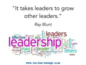 It takes leaders to grow other leaders Outside validation and confidence