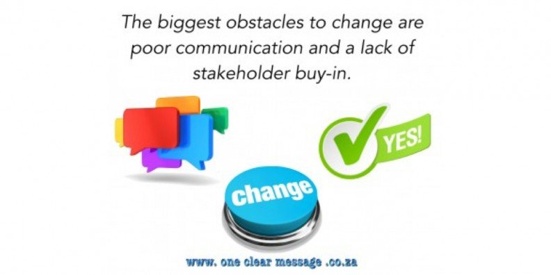 Change management requires communication and stakeholder buy-in