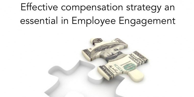 Effective compensation strategy an essential in Employee Engagement
