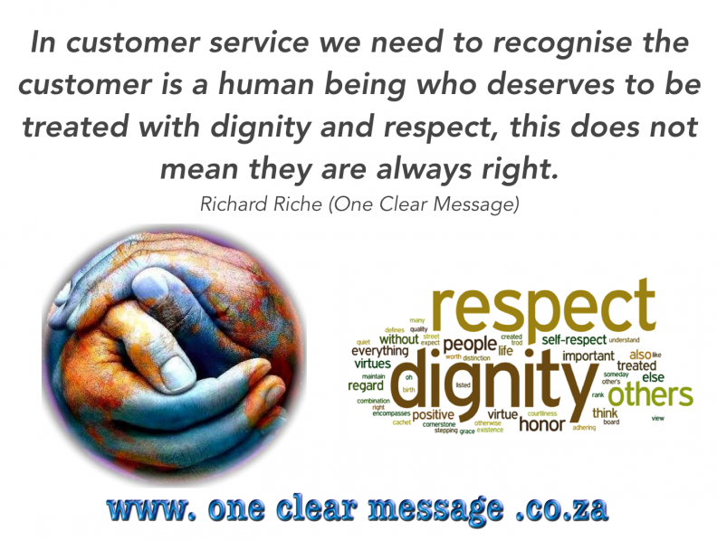 In customer service we need to recognise the customer is a human being who deserves to be treated with dignity and respect, this does not mean they are always right.