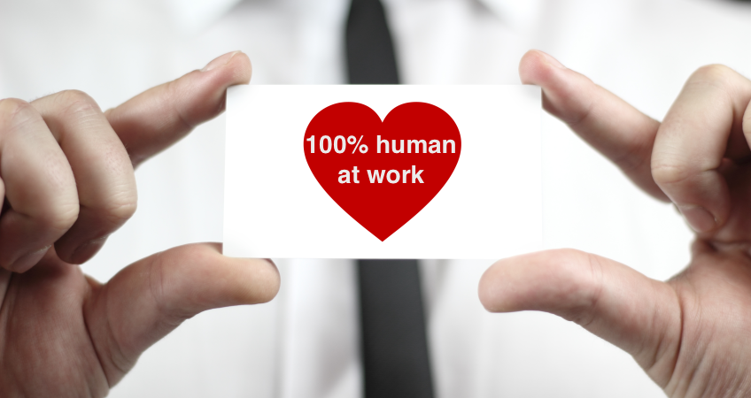 The benefits of becoming 100 % human at work