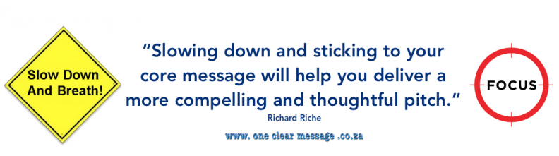 Slowing down and sticking to your core message will help you deliver a more compelling and thoughtful pitch