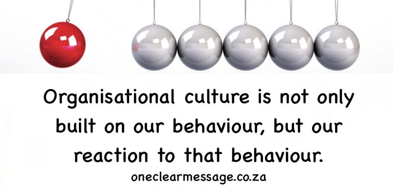 Organisational culture is not only built on our behaviour, but our reaction to that behaviour