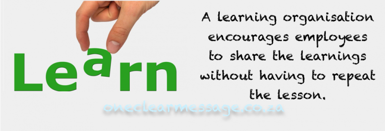 A learning organisation encourages employees to share the learnings without having to repeat the lesson.