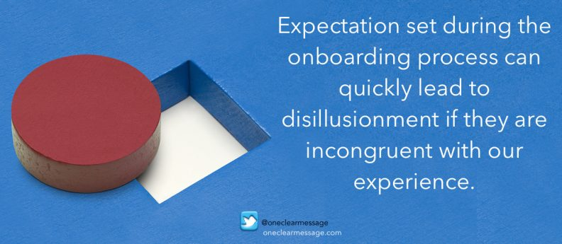 Expectation set during the onboarding process can quickly lead to disillusionment if they are incongruent with our experience.