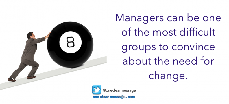 Managers can be one of the most difficult groups to convince about the need for change