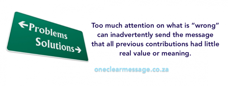 "Too much attention on what is ""wrong"" can inadvertently send the message that all previous contributions had little real value or meaning"