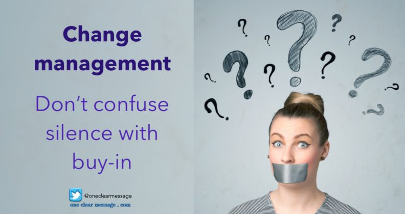 change management process - don't confuse silence with buy-in