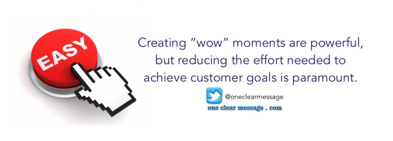 "Creating ""wow"" moments are powerful but reducing the effort needed to achieve customer goals is paramount"