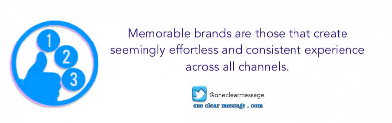 Memorable brands are those that create seemingly effortless and consistent experience across all channels