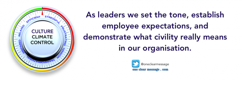 As leaders we set the tone, establish employee expectations, and demonstrate what civility really means in our organisation
